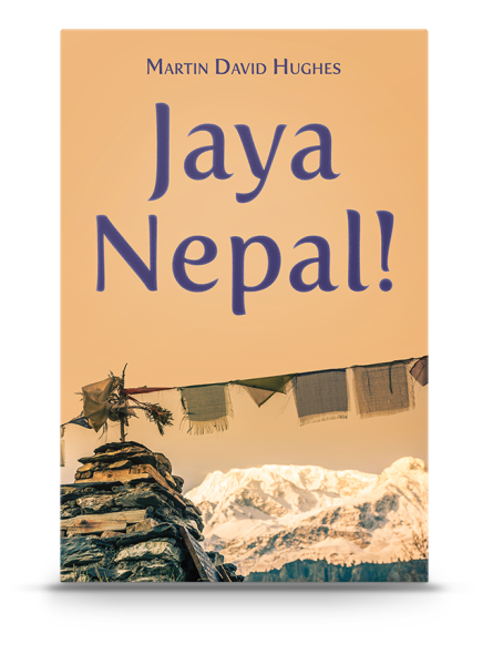 Jaya Nepal! A Novel by Martin David Hughes
